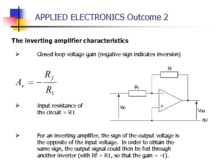 APPLIED ELECTRONICS Outcome 2 The inverting amplifier characteristics Ø Closed loop voltage gain (negative