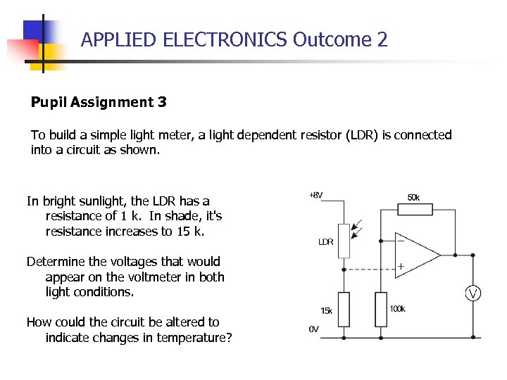 APPLIED ELECTRONICS Outcome 2 Pupil Assignment 3 To build a simple light meter, a