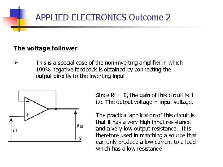 APPLIED ELECTRONICS Outcome 2 The voltage follower Ø This is a special case of