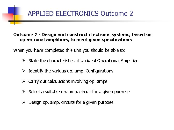 APPLIED ELECTRONICS Outcome 2 - Design and construct electronic systems, based on operational amplifiers,