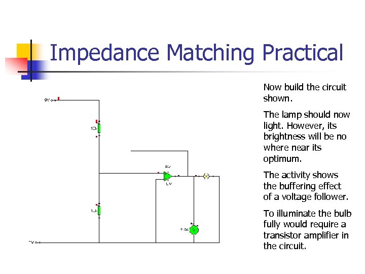 Impedance Matching Practical Now build the circuit shown. The lamp should now light. However,