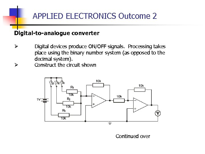 APPLIED ELECTRONICS Outcome 2 Digital-to-analogue converter Ø Ø Digital devices produce ON/OFF signals. Processing