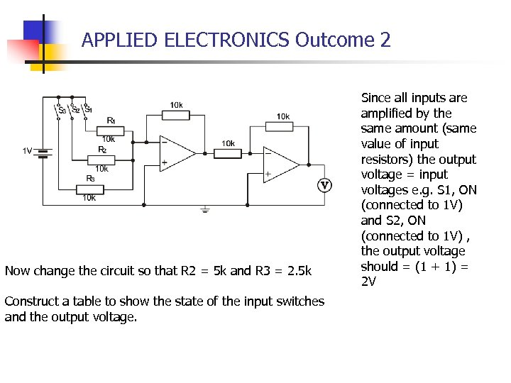 APPLIED ELECTRONICS Outcome 2 Now change the circuit so that R 2 = 5