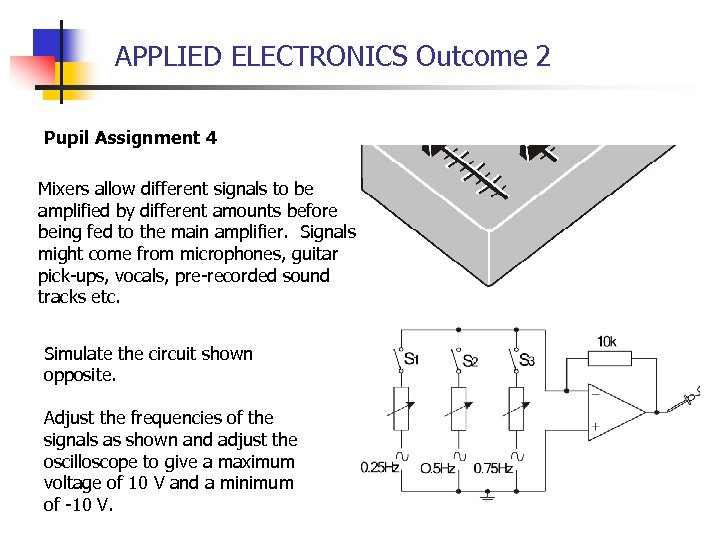 APPLIED ELECTRONICS Outcome 2 Pupil Assignment 4 Mixers allow different signals to be amplified