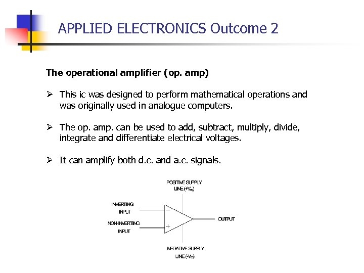 APPLIED ELECTRONICS Outcome 2 The operational amplifier (op. amp) Ø This ic was designed