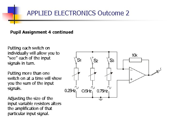 APPLIED ELECTRONICS Outcome 2 Pupil Assignment 4 continued Putting each switch on individually will