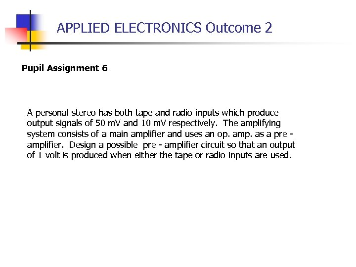 APPLIED ELECTRONICS Outcome 2 Pupil Assignment 6 A personal stereo has both tape and