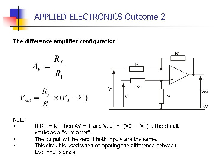 APPLIED ELECTRONICS Outcome 2 The difference amplifier configuration Note: § § § If R