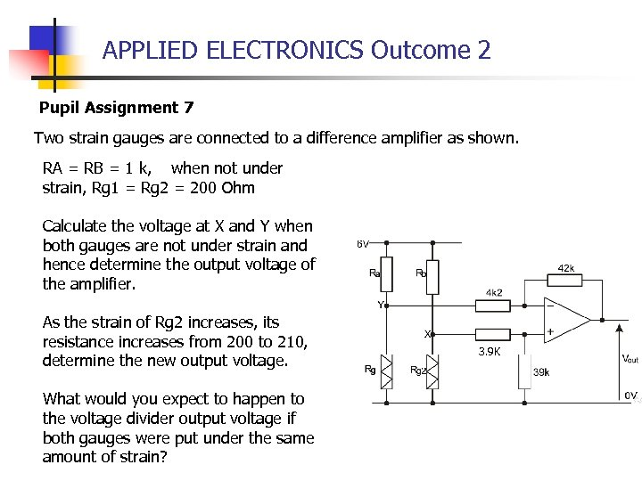 APPLIED ELECTRONICS Outcome 2 Pupil Assignment 7 Two strain gauges are connected to a