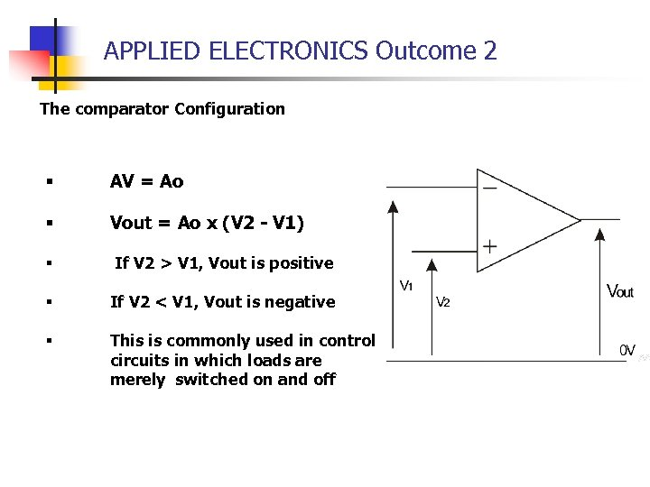 APPLIED ELECTRONICS Outcome 2 The comparator Configuration § AV = Ao § Vout =