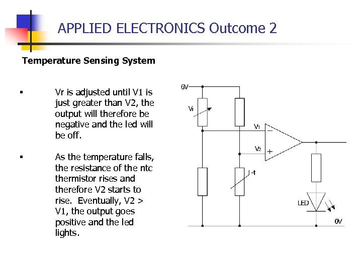 APPLIED ELECTRONICS Outcome 2 Temperature Sensing System § Vr is adjusted until V 1