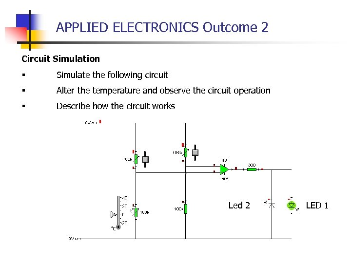 APPLIED ELECTRONICS Outcome 2 Circuit Simulation § Simulate the following circuit § Alter the
