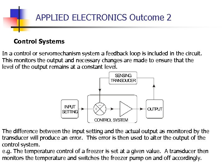 APPLIED ELECTRONICS Outcome 2 Control Systems In a control or servomechanism system a feedback