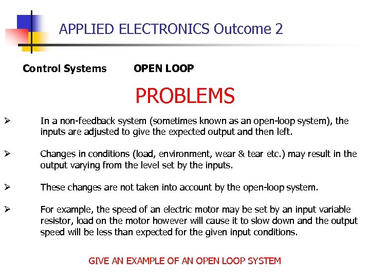APPLIED ELECTRONICS Outcome 2 Control Systems OPEN LOOP PROBLEMS Ø In a non-feedback system