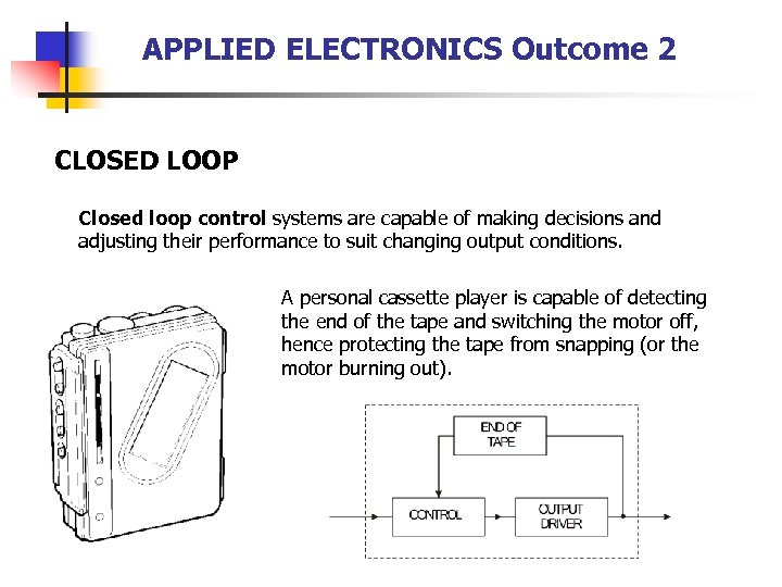 APPLIED ELECTRONICS Outcome 2 CLOSED LOOP Closed loop control systems are capable of making