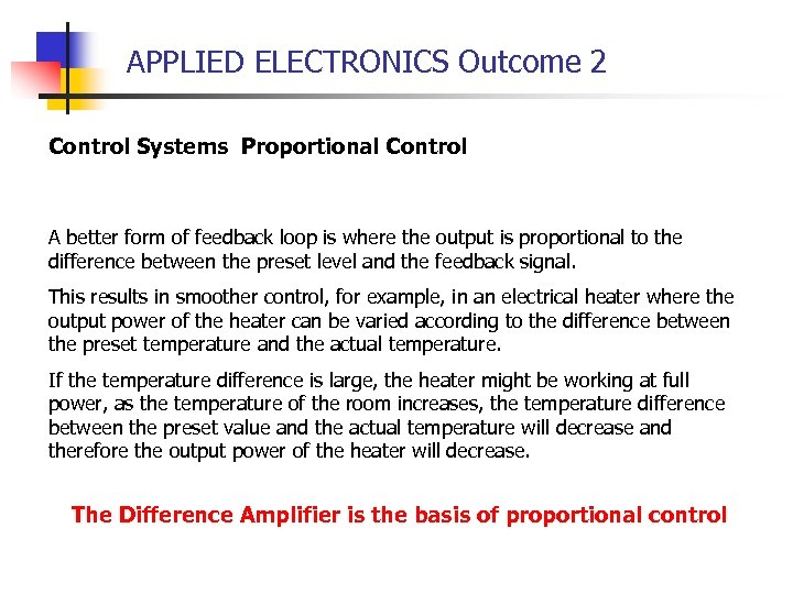 APPLIED ELECTRONICS Outcome 2 Control Systems Proportional Control A better form of feedback loop