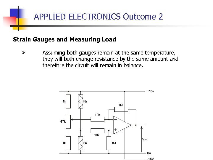 APPLIED ELECTRONICS Outcome 2 Strain Gauges and Measuring Load Ø Assuming both gauges remain