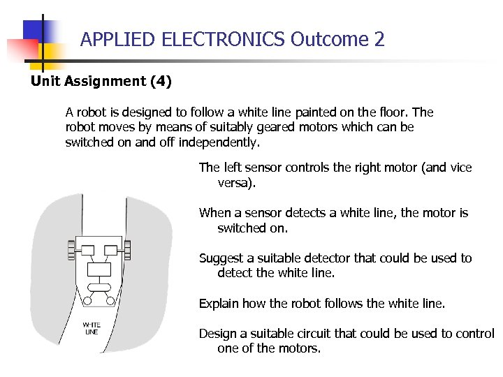APPLIED ELECTRONICS Outcome 2 Unit Assignment (4) A robot is designed to follow a