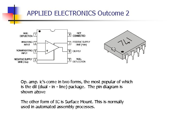 APPLIED ELECTRONICS Outcome 2 Op. amp. ic's come in two forms, the most popular