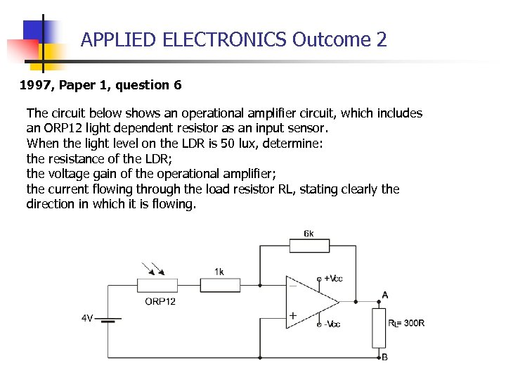 APPLIED ELECTRONICS Outcome 2 1997, Paper 1, question 6 The circuit below shows an