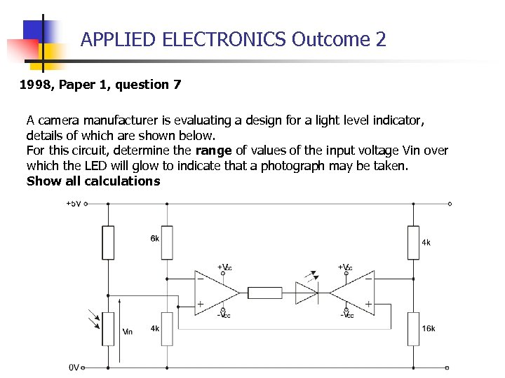 APPLIED ELECTRONICS Outcome 2 1998, Paper 1, question 7 A camera manufacturer is evaluating