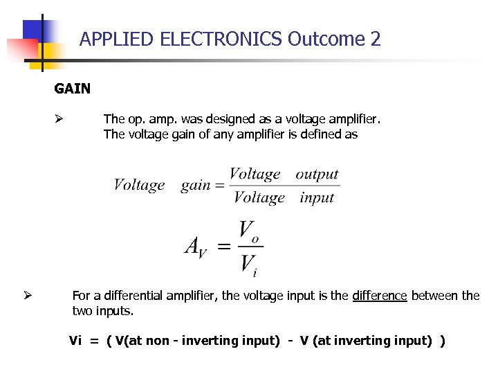 APPLIED ELECTRONICS Outcome 2 GAIN Ø Ø The op. amp. was designed as a