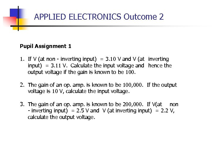 APPLIED ELECTRONICS Outcome 2 Pupil Assignment 1 1. If V (at non - inverting