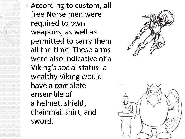 According to custom, all free Norse men were required to own weapons, as