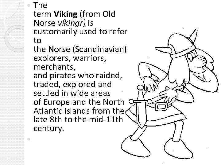 The term Viking (from Old Norse víkingr) is customarily used to refer to