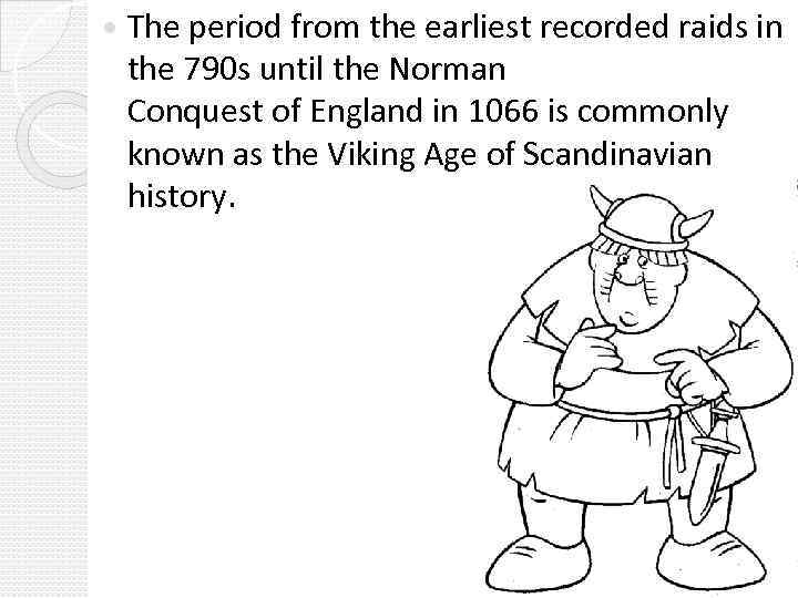 The period from the earliest recorded raids in the 790 s until the