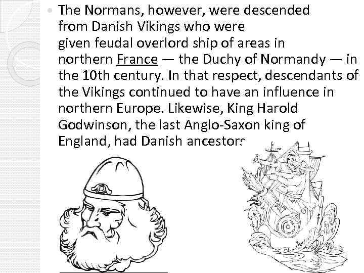 The Normans, however, were descended from Danish Vikings who were given feudal overlord