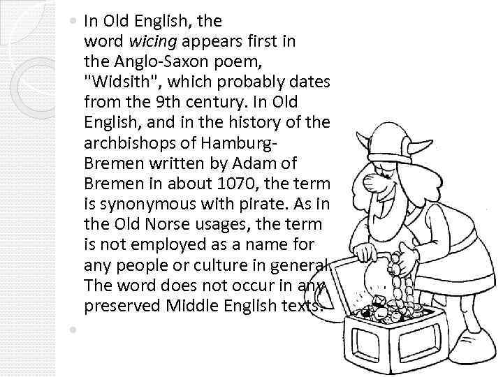 In Old English, the word wicing appears first in the Anglo-Saxon poem,