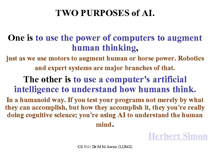 TWO PURPOSES of AI. One is to use the power of computers to augment