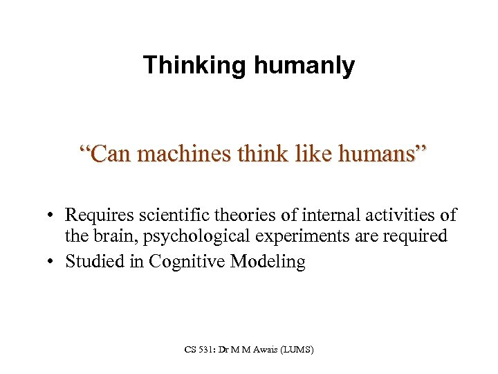 "Thinking humanly ""Can machines think like humans"" • Requires scientific theories of internal activities"