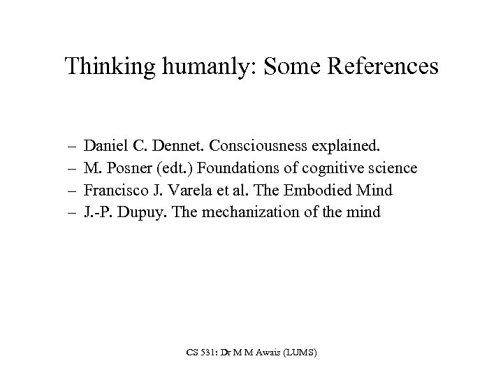 Thinking humanly: Some References – – Daniel C. Dennet. Consciousness explained. M. Posner (edt.