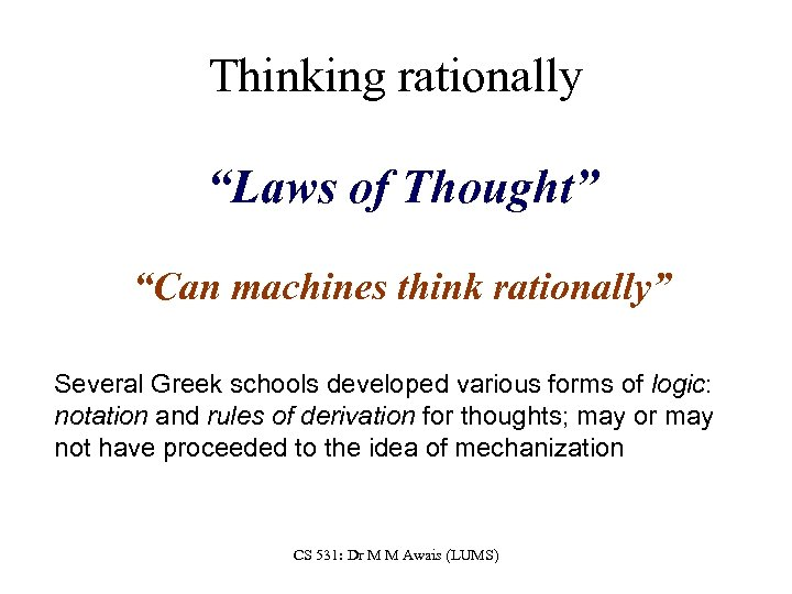 "Thinking rationally ""Laws of Thought"" ""Can machines think rationally"" Several Greek schools developed various"