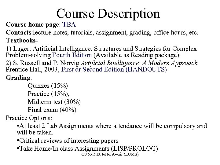 Course Description Course home page: TBA Contacts: lecture notes, tutorials, assignment, grading, office hours,