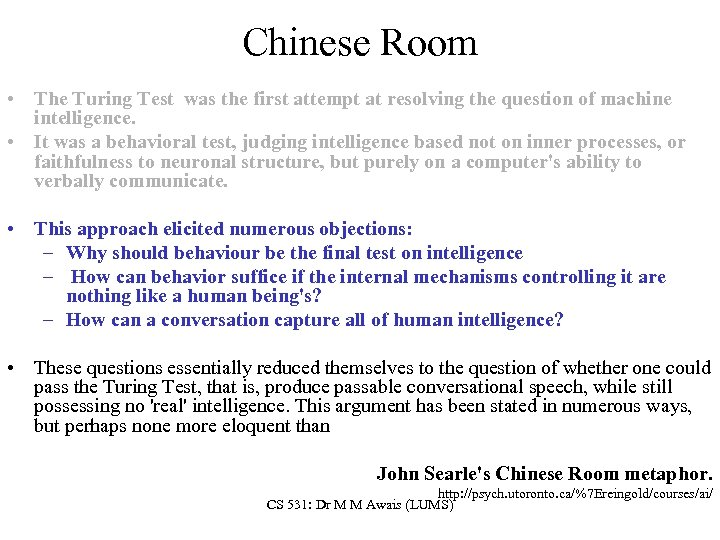 Chinese Room • The Turing Test was the first attempt at resolving the question