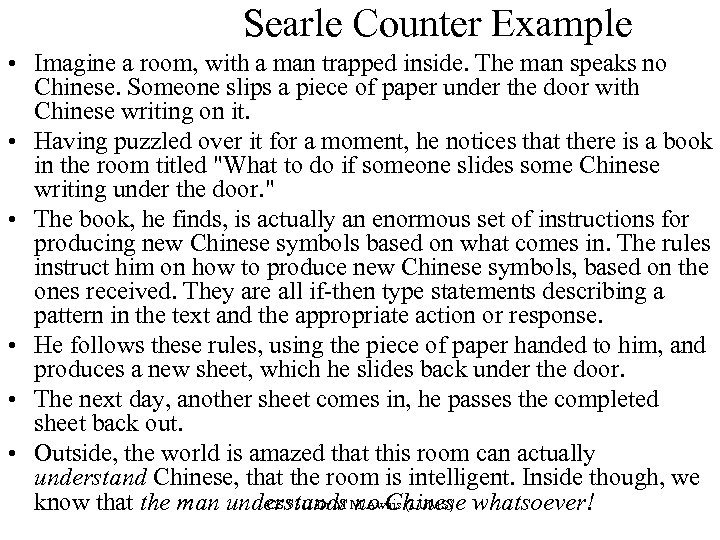 Searle Counter Example • Imagine a room, with a man trapped inside. The man