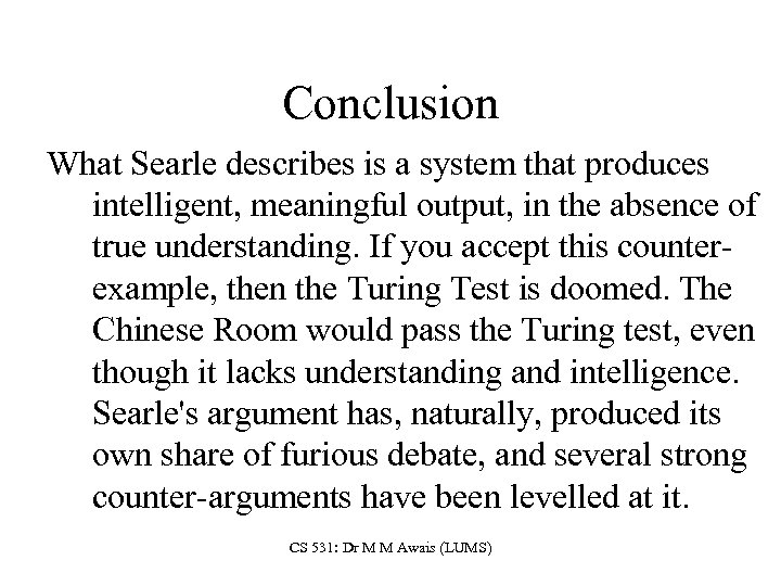 Conclusion What Searle describes is a system that produces intelligent, meaningful output, in the
