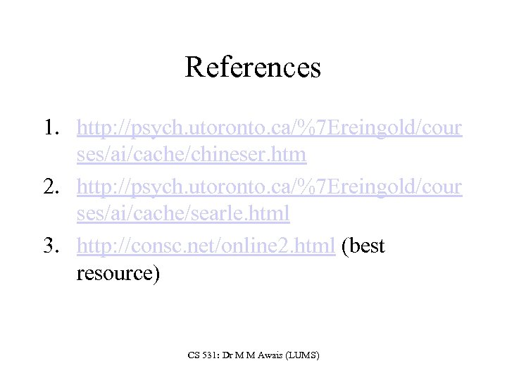 References 1. http: //psych. utoronto. ca/%7 Ereingold/cour ses/ai/cache/chineser. htm 2. http: //psych. utoronto. ca/%7