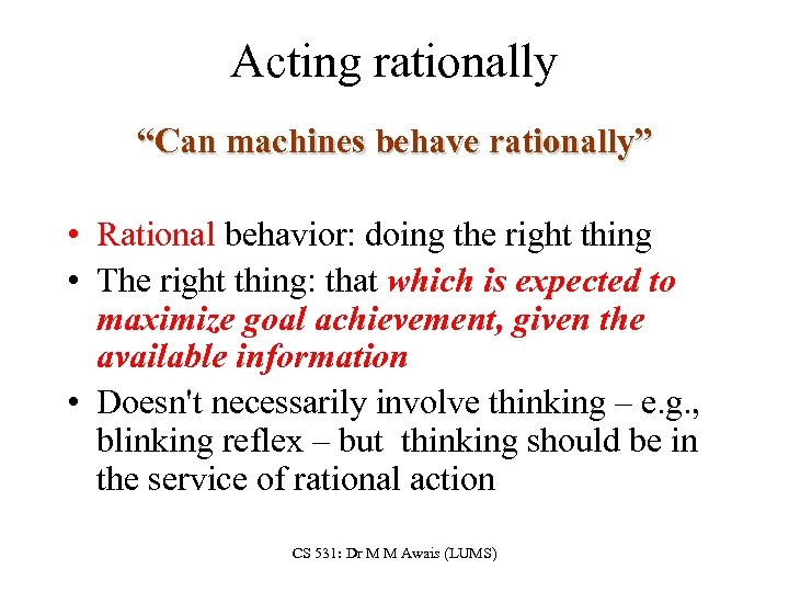 "Acting rationally ""Can machines behave rationally"" • Rational behavior: doing the right thing •"