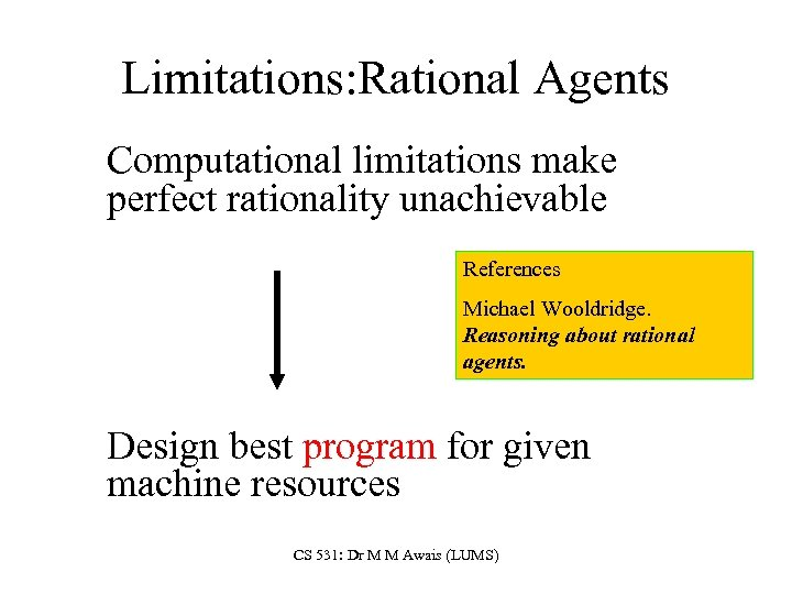 Limitations: Rational Agents Computational limitations make perfect rationality unachievable References Michael Wooldridge. Reasoning about