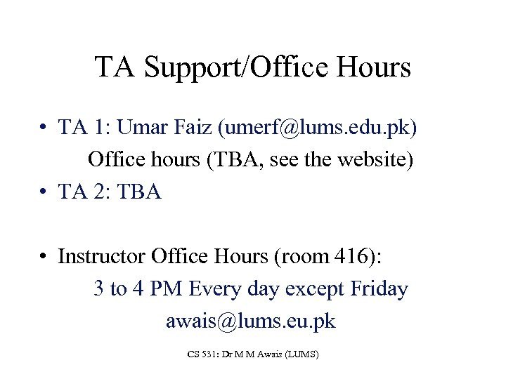 TA Support/Office Hours • TA 1: Umar Faiz (umerf@lums. edu. pk) Office hours (TBA,