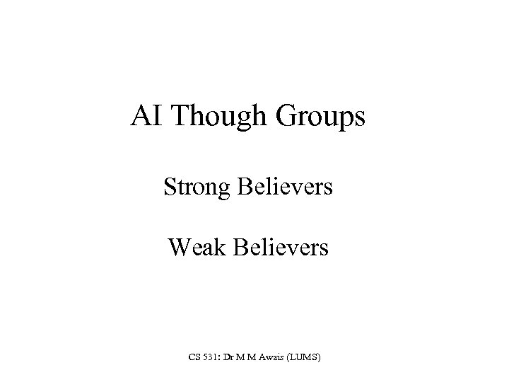 AI Though Groups Strong Believers Weak Believers CS 531: Dr M M Awais (LUMS)