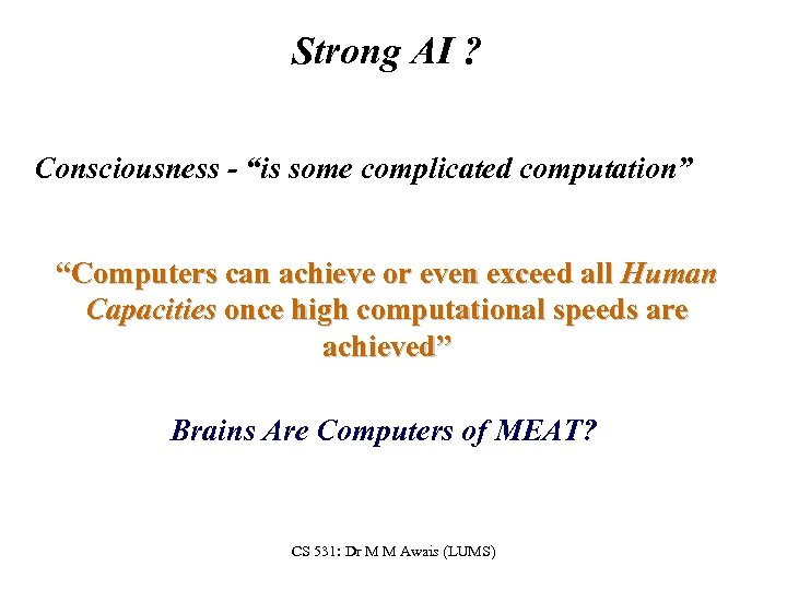 "Strong AI ? Consciousness - ""is some complicated computation"" ""Computers can achieve or even"