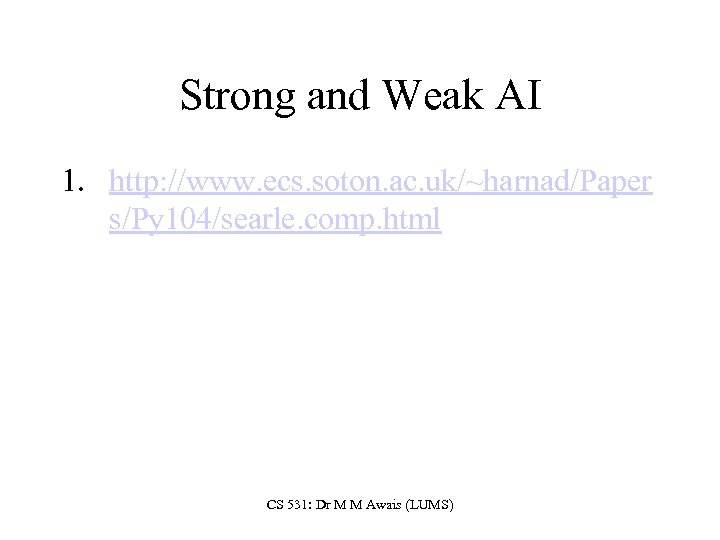 Strong and Weak AI 1. http: //www. ecs. soton. ac. uk/~harnad/Paper s/Py 104/searle. comp.