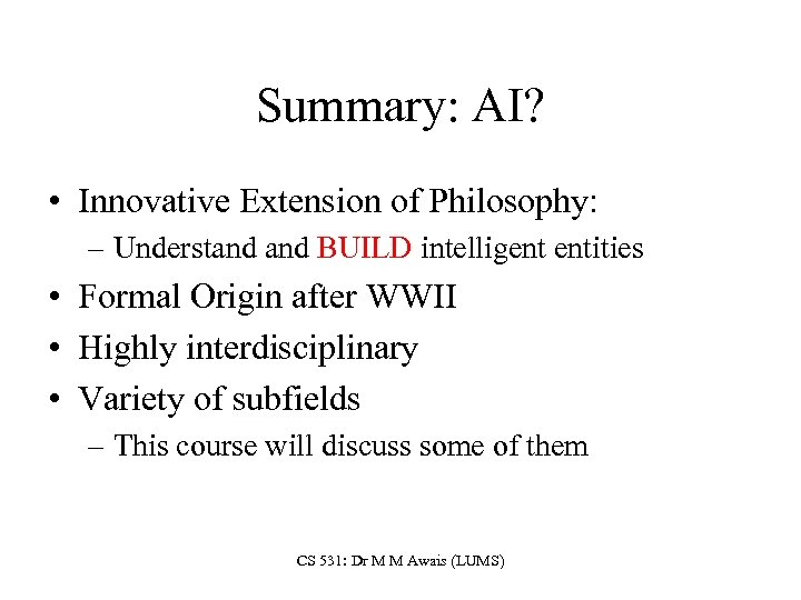 Summary: AI? • Innovative Extension of Philosophy: – Understand BUILD intelligent entities • Formal