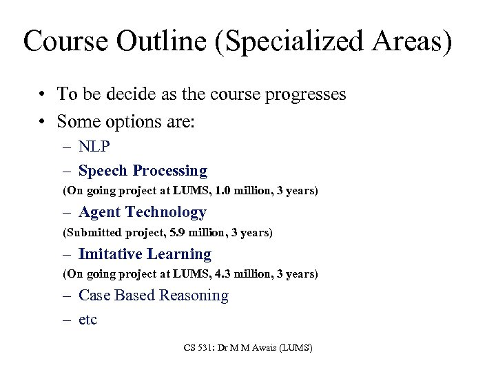 Course Outline (Specialized Areas) • To be decide as the course progresses • Some