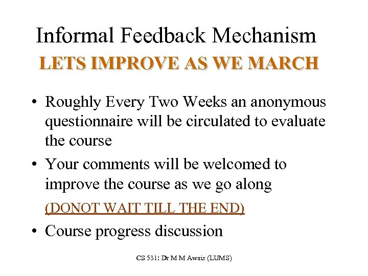 Informal Feedback Mechanism LETS IMPROVE AS WE MARCH • Roughly Every Two Weeks an